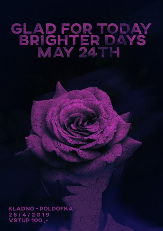 Glad For Today + Brighter Days + May 24th - Kladno