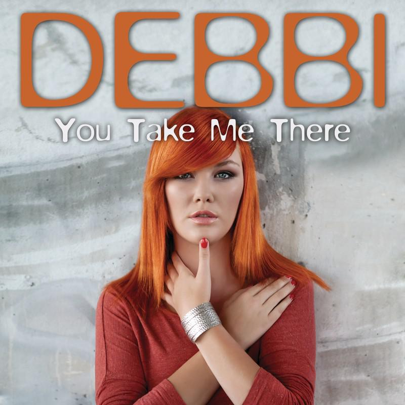 Debbi-You take me there